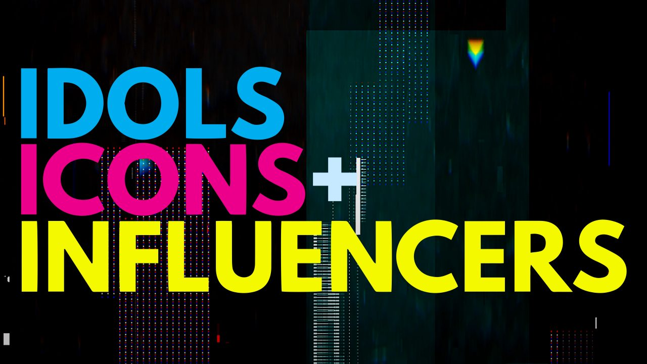 Icons, Idols & Influencers